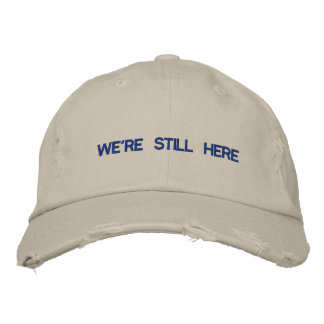 WE'RE STILL HERE Baseball Cap