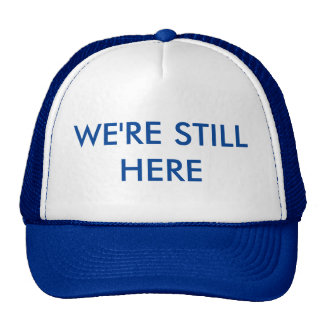 WE'RE STILL HERE [Liberals] Trucker Hat