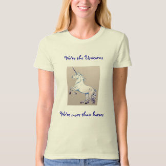 We're the Unicorns, We're more than horses T-Shirt