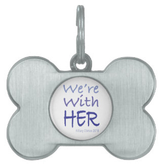 We're With Her Hillary Clinton 2016 Pet ID Tag