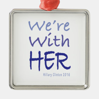 We're With Her Hillary Clinton 2016 Silver-Colored Square Ornament