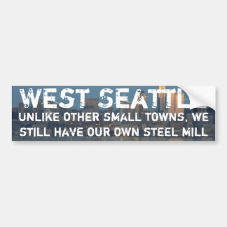 West Seattle is a small town with steel mill Bumper Sticker