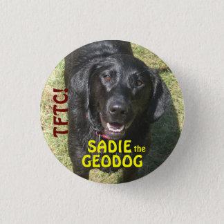 WetSadie, SADIE, GEODOG, TFTC!, the 1 Inch Round Button