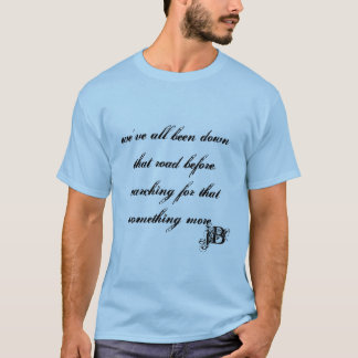 we've all been down that road before. searching... T-Shirt