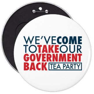We've Come To Take Our Government Back 6 Inch Round Button