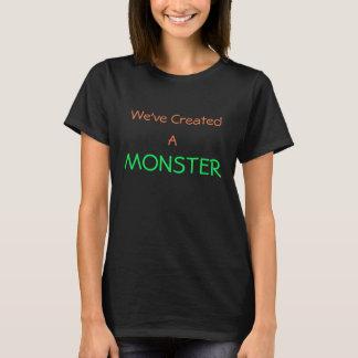 We've Made a Monster T-Shirt