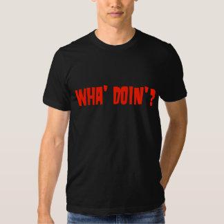 WHA' DOIN'? T-SHIRT