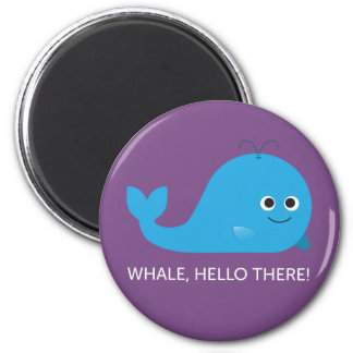 Whale, Hello There! Magnet