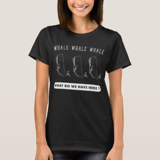 Whale whale whale what do we have here ? T-Shirt