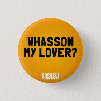 Whasson My Lover? A Cornish Soundboard Badge 1 Inch Round Button