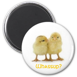 Whassup CHICK? 2 Inch Round Magnet