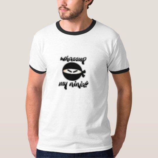 whassup my ninja T-Shirt