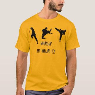Whassup, my Ninjas !?! T-Shirt