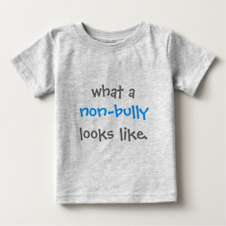 What a Non-Bully Looks Like Baby T-Shirt