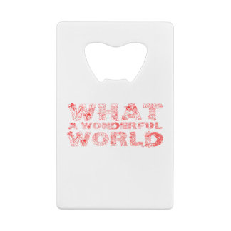What A Wonderful World Credit Card Bottle Opener