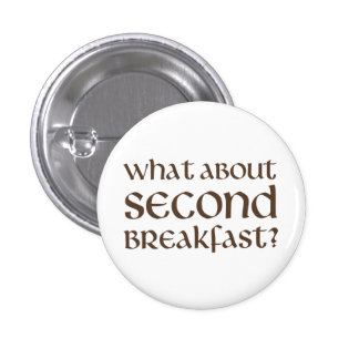 What About Second Breakfast 1 Inch Round Button