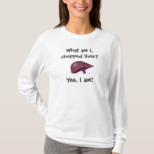 What am I, chopped liver?, Yes, I am! T-Shirt