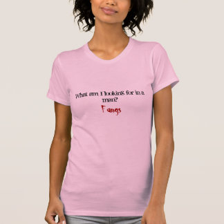 What am I looking for in a man? Fangs T-Shirt