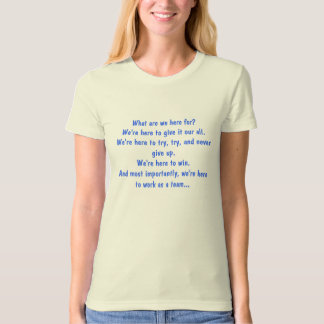 What are we here for?We're here to give it our ... T-Shirt