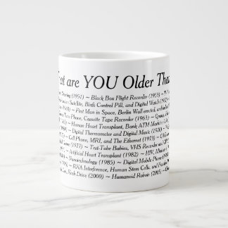 What Are YOU Older Than Giant Coffee Mug