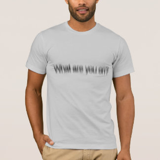 what are you on? T-Shirt