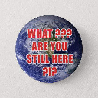 What? Are You Still Here? 4D 2 Inch Round Button