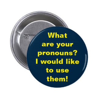 What are your pronouns? I would like to use them! 2 Inch Round Button