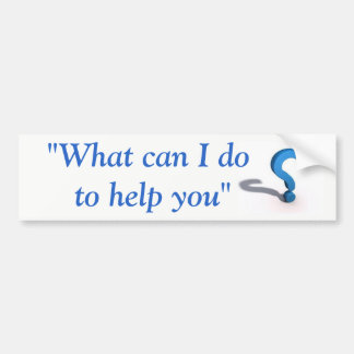 """What Can I Do To Help You"" sticker"