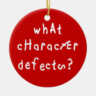 What Character Defects? Ceramic Ornament
