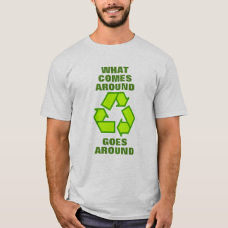 What comes around goes around - Recycle Shirt