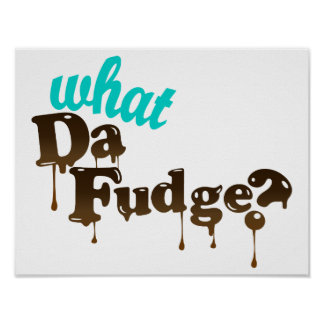 What Da Fudge Poster