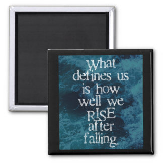 What defines us is how well we rise after falling magnet