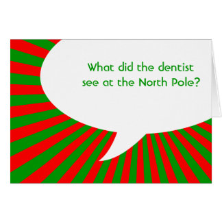 what did the dentist see at the North Pole? Card