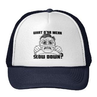 What do ya mean Slow Down? cap Trucker Hat