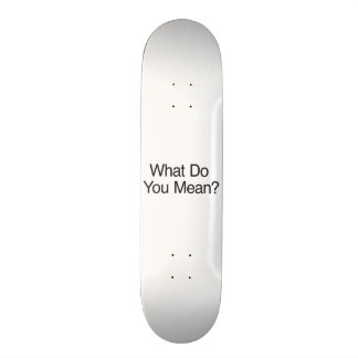 What Do You Mean Skateboard Deck