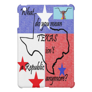 What do You Mean Texas Isn't a Republic iPad Mini Cover
