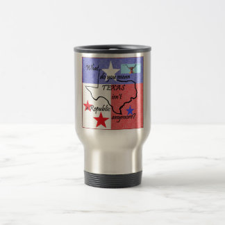 What do You Mean Texas Isn't a Republic Travel Mug