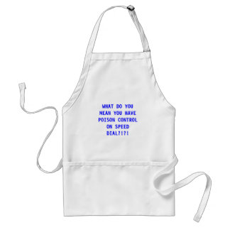 WHAT DO YOU MEAN YOU HAVE POISON CONTROL ON SPE... STANDARD APRON