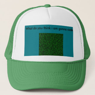 What do you think i am gonna code? trucker hat