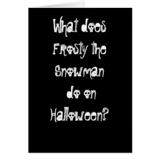 What does Frosty the Snowman do on Halloween? Greeting Card