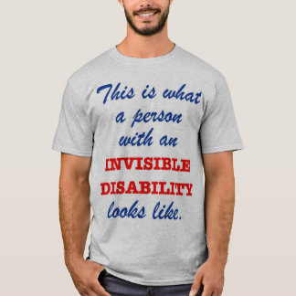 What does invisible disability look like? T-Shirt