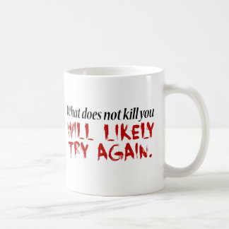 What does not kill you... coffee mug