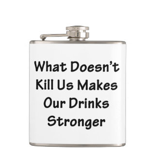 What Doesn't Kill Us Hip Flask