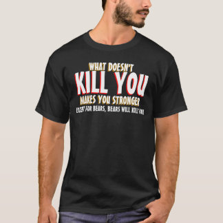 What Doesn't Kill You Funny Shirts