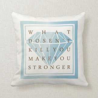 What Doesn't Kill You Make You Stronger Quotes Throw Pillow
