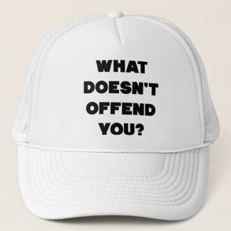 WHAT DOESN'T OFFEND YOU? Anti Angry People Cool Trucker Hat