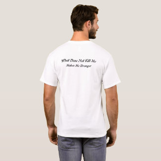 What dose not kill me makes me stronger T-Shirt