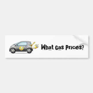 What Gas Prices? Bumper Sticker