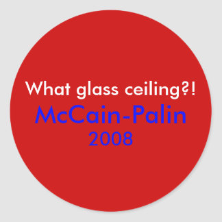 What glass ceiling?!, McCain-Palin, 2008 Classic Round Sticker
