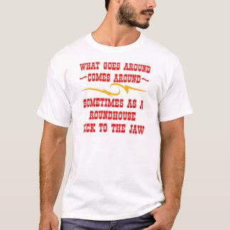 What Goes Around Comes Around Sometimes T-Shirt